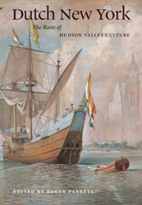 Dutch New York: the Roots of Hudson Valley Culture, edited by Roger Panetta (Courtesy of Fordham University Press).